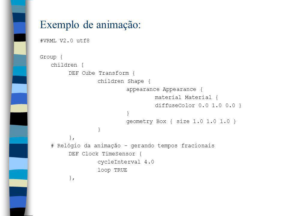 Exemplo de animação: #VRML V2.0 utf8 Group { children [